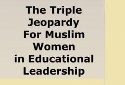 The Triple Jeopardy for Muslim Women in Educational Leadership