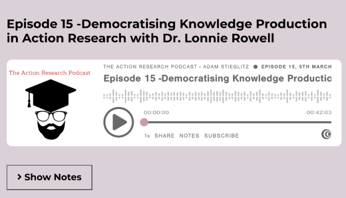 The Action Research Podcast – Episode 15: Democratizing Knowledge Production in Action Research